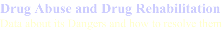 Drug Abuse and Drug Rehabilitation Data about its Dangers and how to resolve them